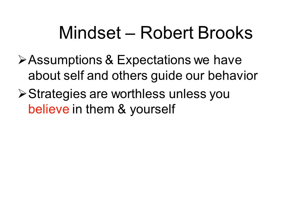Assumptions & Expectations we have about self and others guide our behavior Strategies are worthless unless you believe in them & yourself