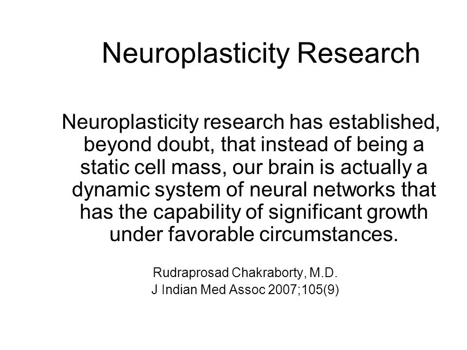 Neuroplasticity Research Research shows that adults do, in fact, exhibit neuroplasticity.