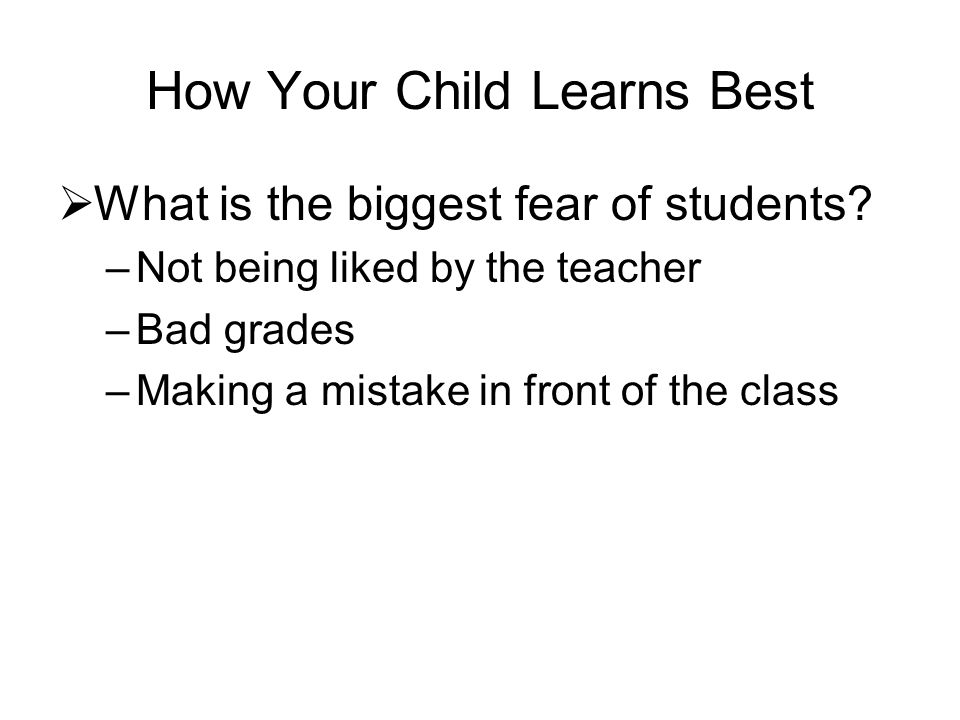 What is the biggest fear of students? –Not being liked by the teacher –Bad grades –Making a mistake in front of the class