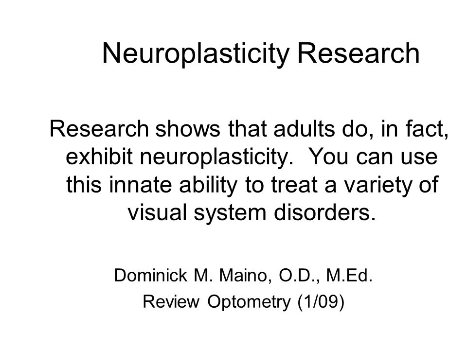 Neuroplasticity & Visual System Disorders Neuroplasticity as a Proposed Mechanism for the Efficacy of Optometric Vision Therapy and Rehabilitation Huang JC.