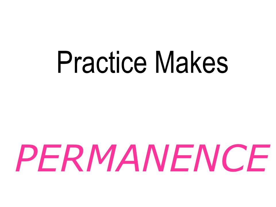 Practice Makes PERMANENCE
