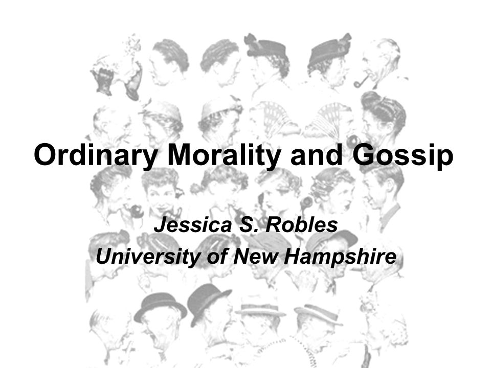 Ordinary Morality and Gossip Jessica S. Robles University of New Hampshire