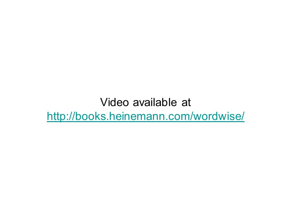 Video available at http://books.heinemann.com/wordwise/ http://books.heinemann.com/wordwise/