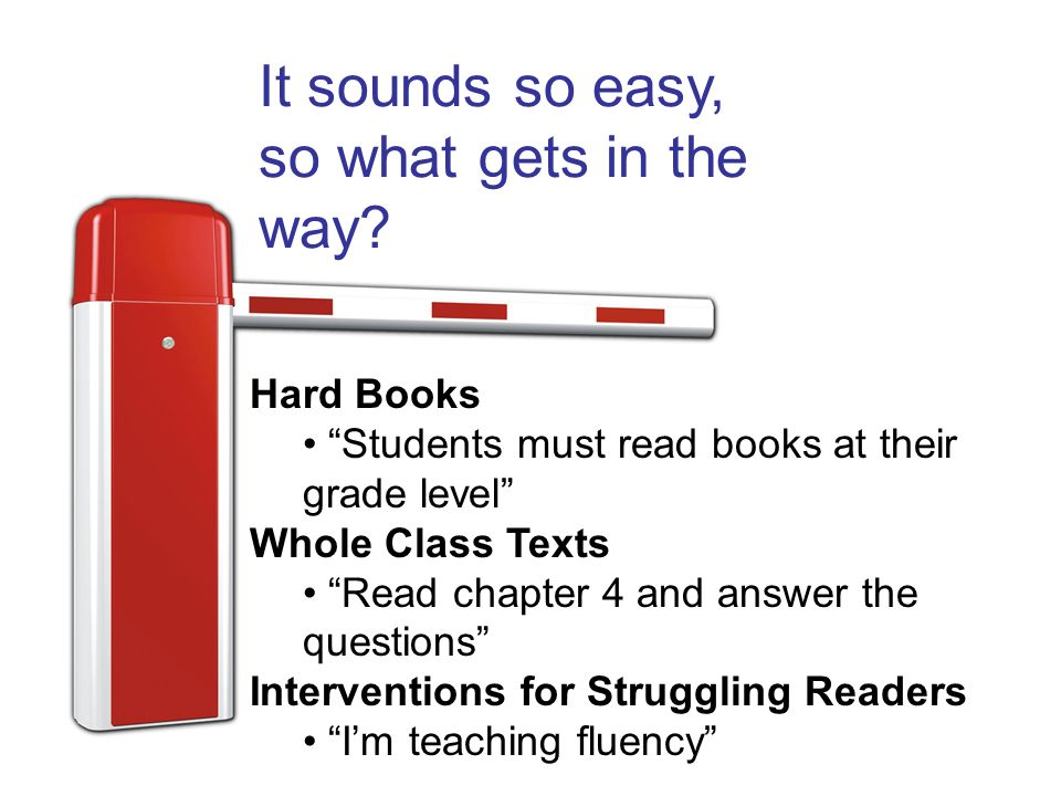 Hard Books Students must read books at their grade level Whole Class Texts Read chapter 4 and answer the questions Interventions for Struggling Reader