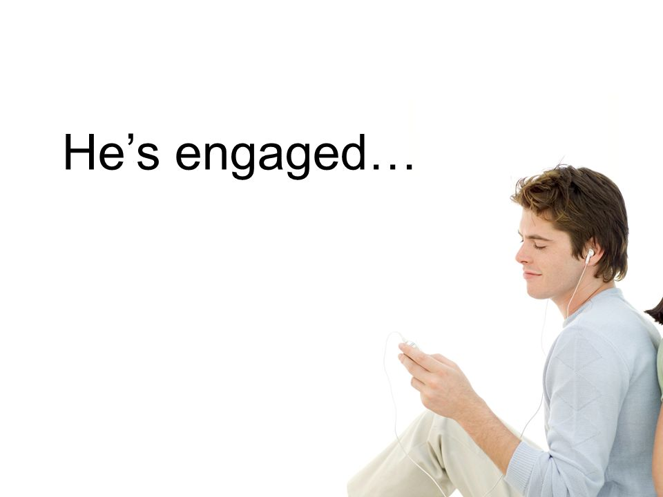 Hes engaged…