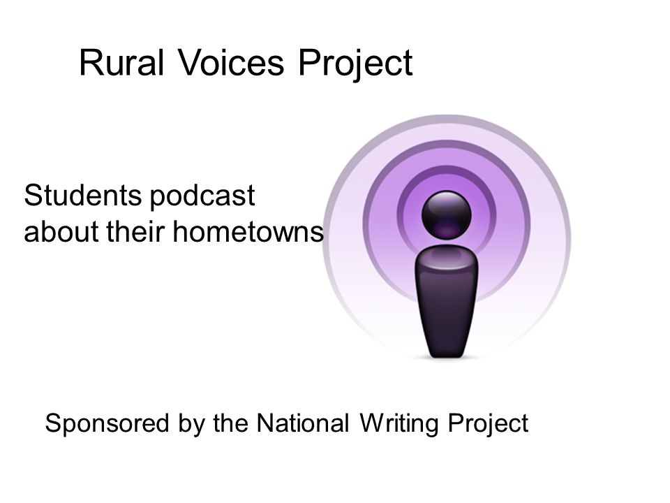 Rural Voices Project Sponsored by the National Writing Project Students podcast about their hometowns