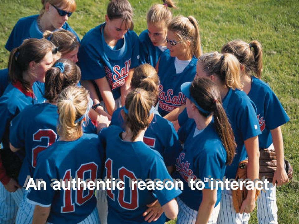 An authentic reason to interact.