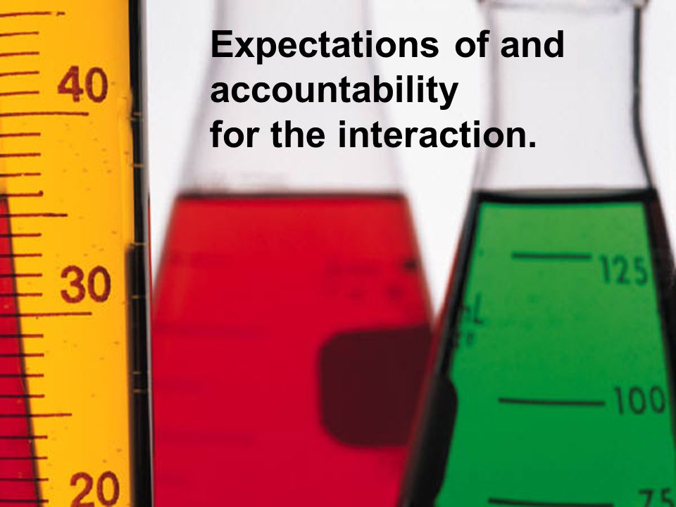 Expectations of and accountability for the interaction.