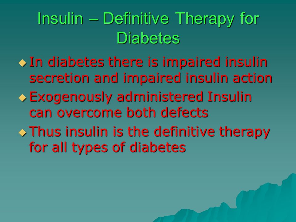 Insulin – Definitive Therapy for Diabetes In diabetes there is impaired insulin secretion and impaired insulin action In diabetes there is impaired in