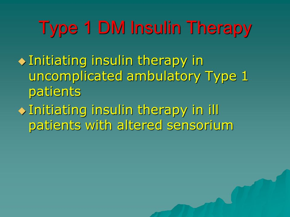 Type 1 DM Insulin Therapy Initiating insulin therapy in uncomplicated ambulatory Type 1 patients Initiating insulin therapy in uncomplicated ambulator