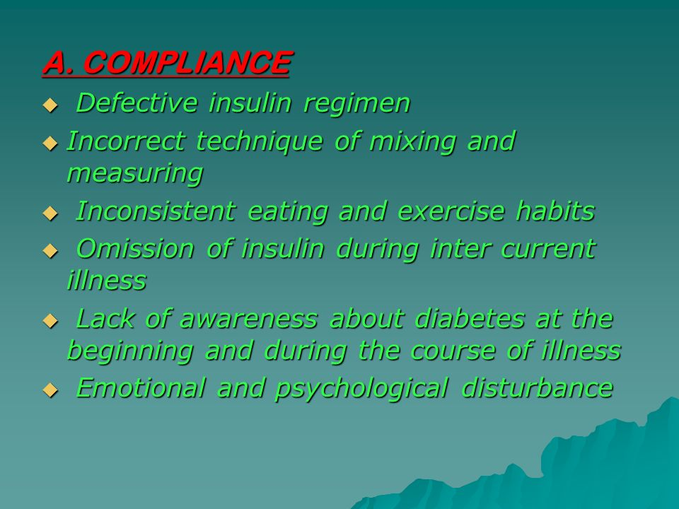 A. COMPLIANCE Defective insulin regimen Defective insulin regimen Incorrect technique of mixing and measuring Incorrect technique of mixing and measur