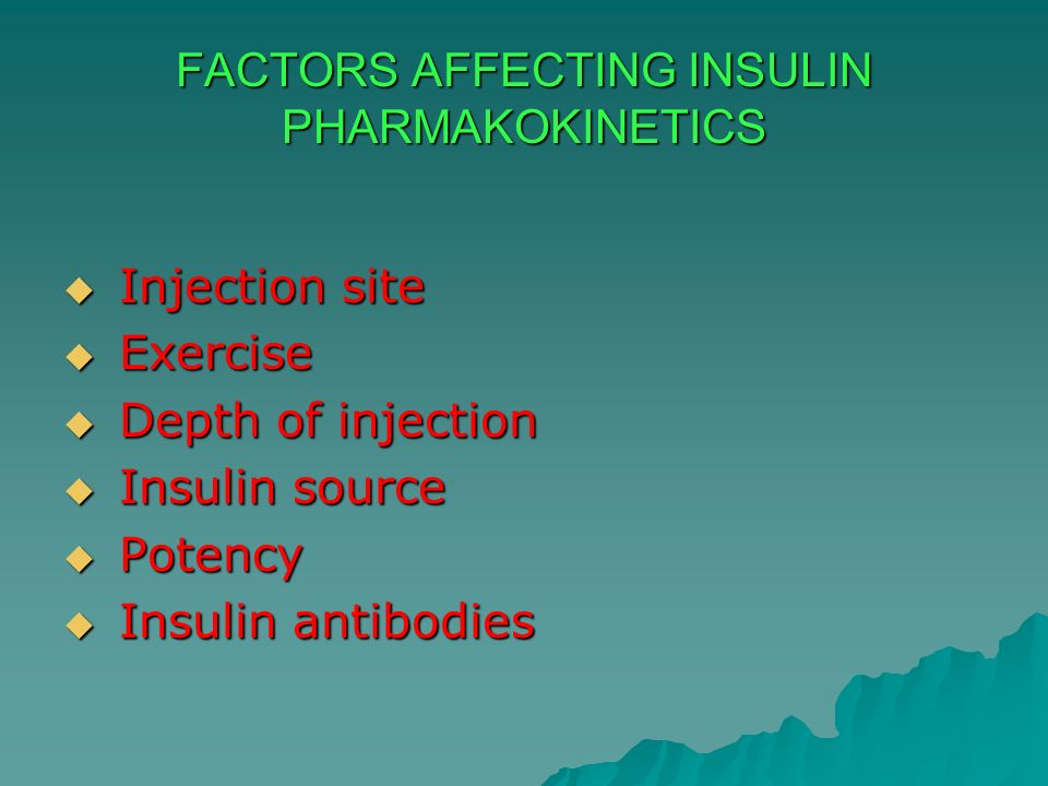FACTORS AFFECTING INSULIN PHARMAKOKINETICS Injection site Injection site Exercise Exercise Depth of injection Depth of injection Insulin source Insuli