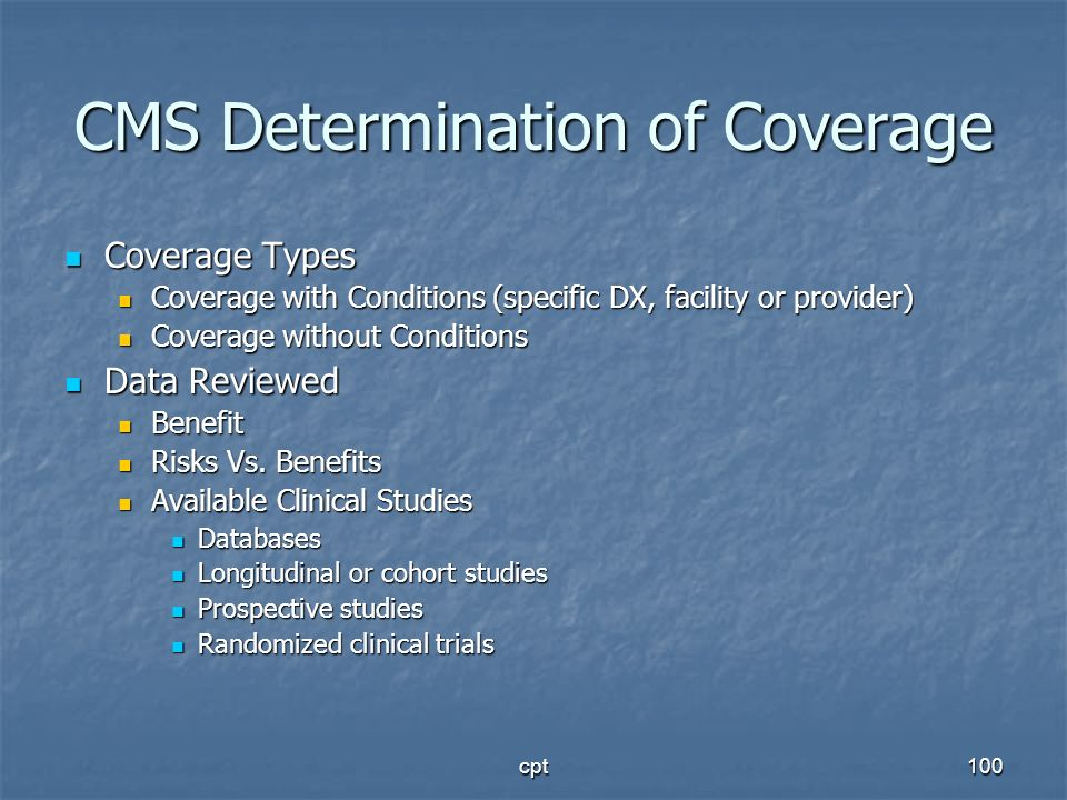 cpt100 CMS Determination of Coverage Coverage Types Coverage Types Coverage with Conditions (specific DX, facility or provider) Coverage with Conditio