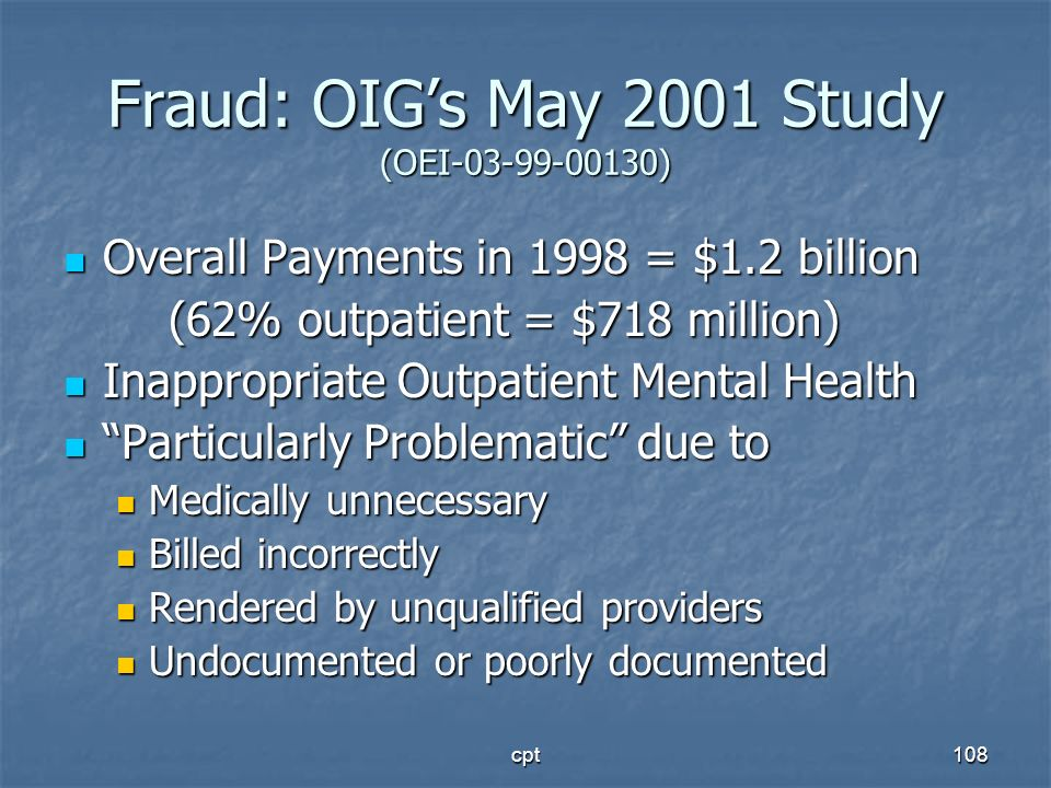 cpt108 Fraud: OIGs May 2001 Study (OEI-03-99-00130) Overall Payments in 1998 = $1.2 billion Overall Payments in 1998 = $1.2 billion (62% outpatient =