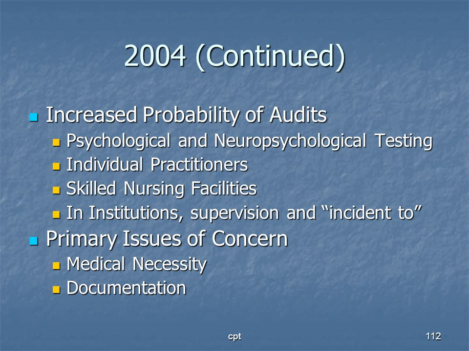 cpt112 2004 (Continued) Increased Probability of Audits Increased Probability of Audits Psychological and Neuropsychological Testing Psychological and