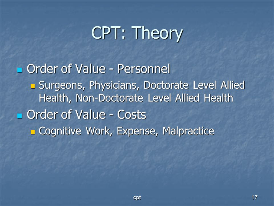 cpt17 CPT: Theory Order of Value - Personnel Order of Value - Personnel Surgeons, Physicians, Doctorate Level Allied Health, Non-Doctorate Level Allie