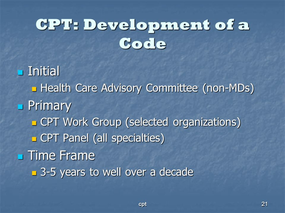 cpt21 CPT: Development of a Code Initial Initial Health Care Advisory Committee (non-MDs) Health Care Advisory Committee (non-MDs) Primary Primary CPT
