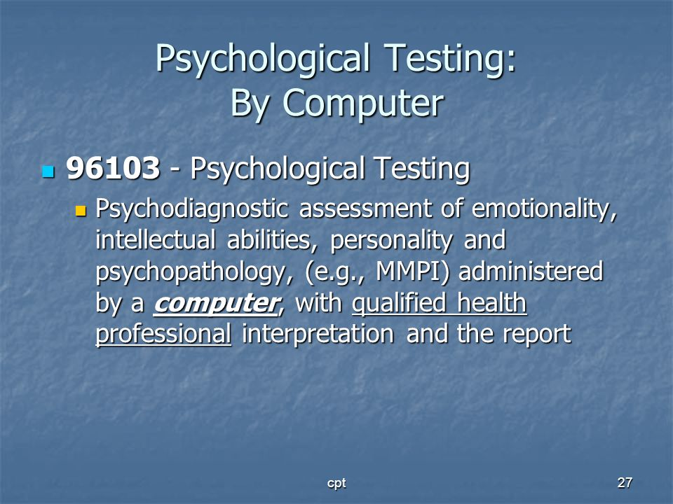 cpt27 Psychological Testing: By Computer 96103 - Psychological Testing 96103 - Psychological Testing Psychodiagnostic assessment of emotionality, inte