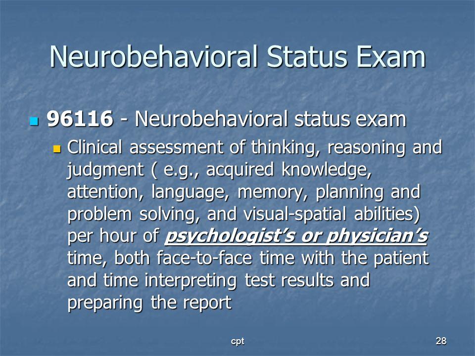 cpt28 Neurobehavioral Status Exam 96116 - Neurobehavioral status exam 96116 - Neurobehavioral status exam Clinical assessment of thinking, reasoning a