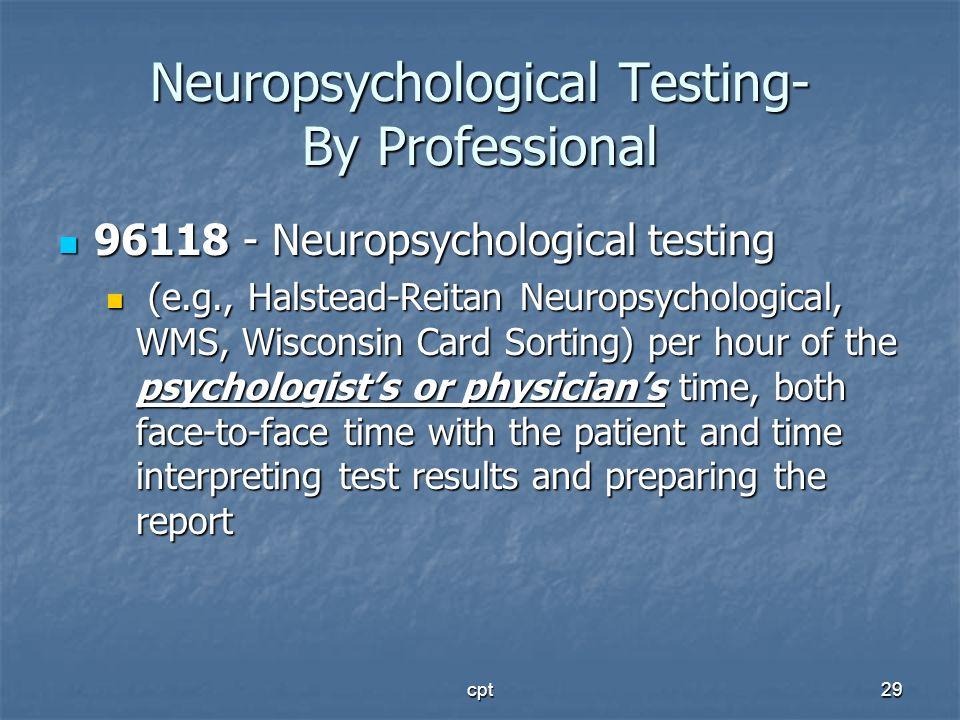 cpt29 Neuropsychological Testing- By Professional 96118 - Neuropsychological testing 96118 - Neuropsychological testing (e.g., Halstead-Reitan Neurops