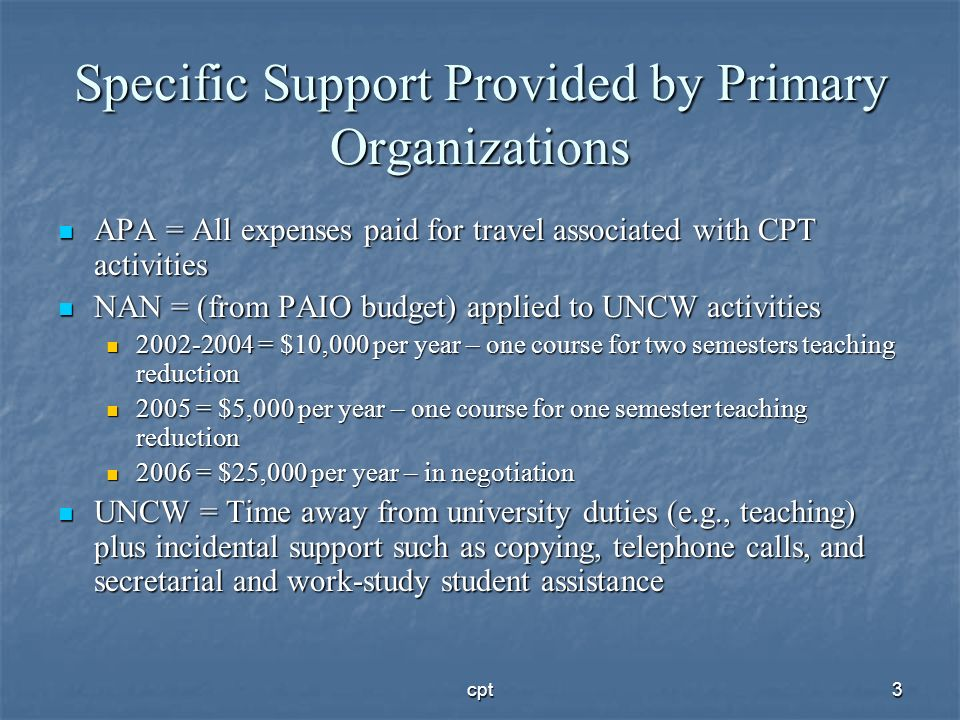 cpt3 Specific Support Provided by Primary Organizations APA = All expenses paid for travel associated with CPT activities APA = All expenses paid for