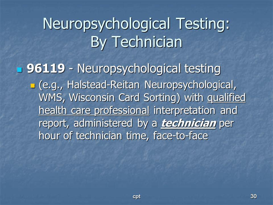 cpt30 Neuropsychological Testing: By Technician 96119 - Neuropsychological testing 96119 - Neuropsychological testing (e.g., Halstead-Reitan Neuropsyc