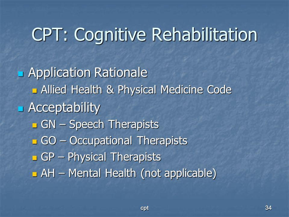 cpt34 CPT: Cognitive Rehabilitation Application Rationale Application Rationale Allied Health & Physical Medicine Code Allied Health & Physical Medici