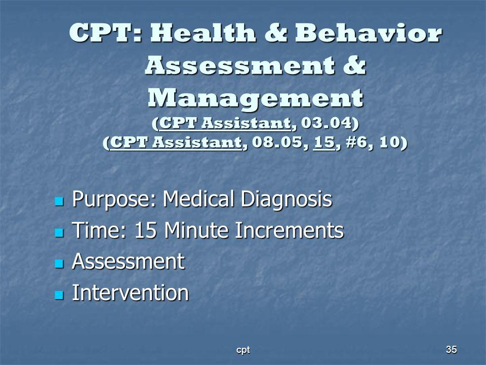 cpt35 CPT: Health & Behavior Assessment & Management (CPT Assistant, 03.04) (CPT Assistant, 08.05, 15, #6, 10) Purpose: Medical Diagnosis Purpose: Med