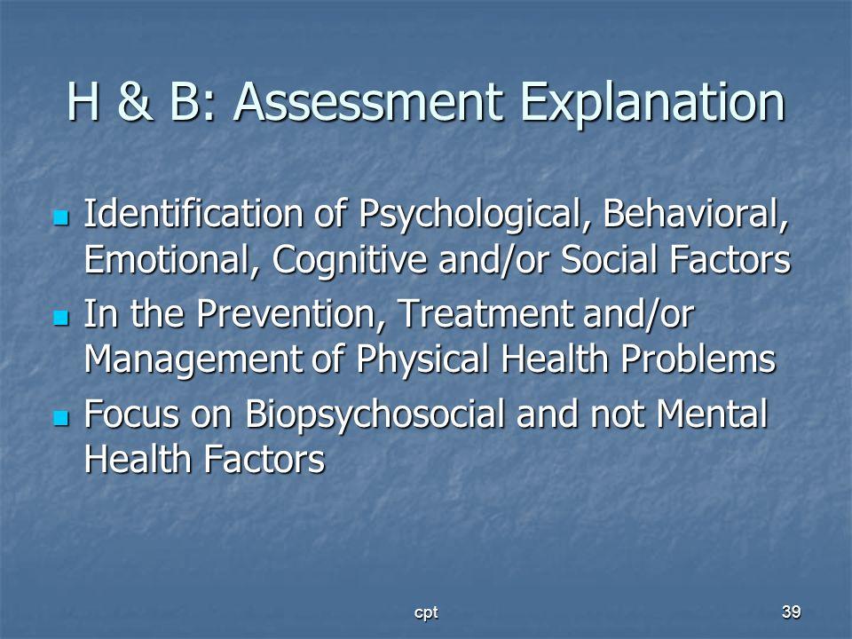 cpt39 H & B: Assessment Explanation Identification of Psychological, Behavioral, Emotional, Cognitive and/or Social Factors Identification of Psycholo