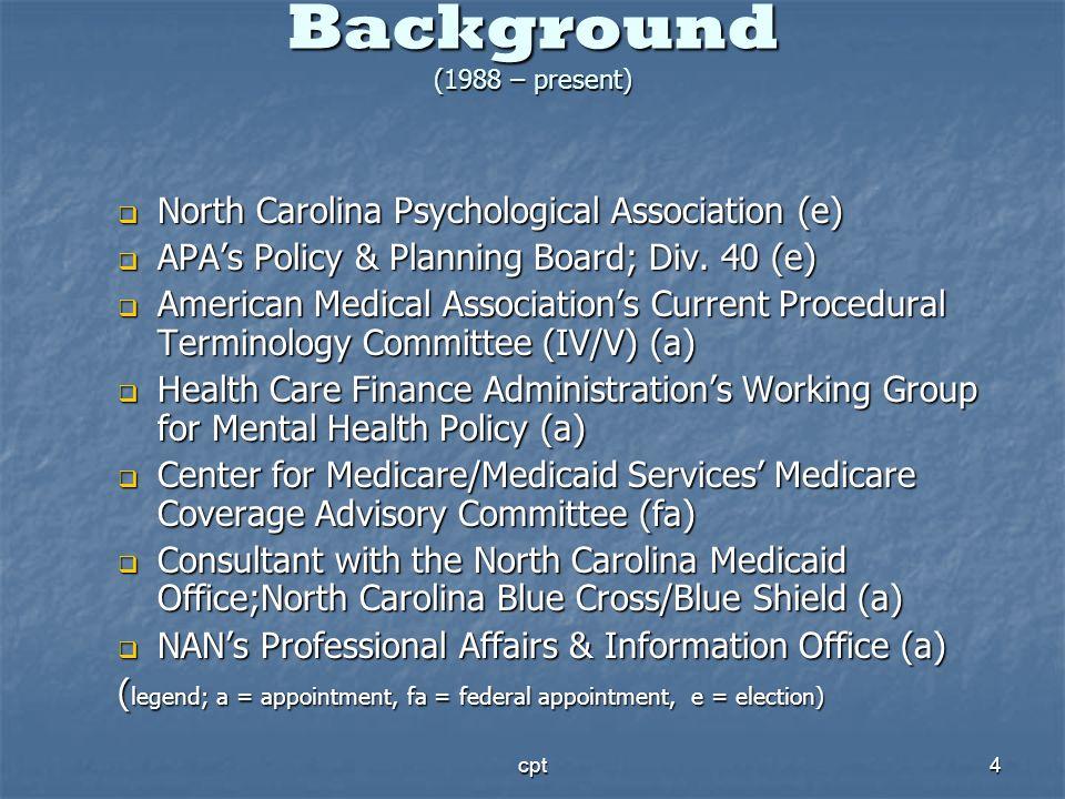 cpt4 Background (1988 – present) North Carolina Psychological Association (e) North Carolina Psychological Association (e) APAs Policy & Planning Boar