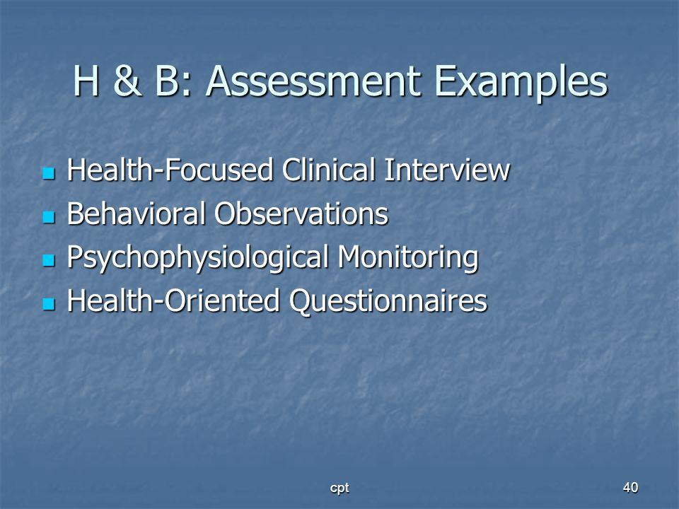 cpt40 H & B: Assessment Examples Health-Focused Clinical Interview Health-Focused Clinical Interview Behavioral Observations Behavioral Observations P
