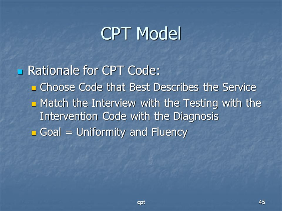 cpt45 CPT Model Rationale for CPT Code: Rationale for CPT Code: Choose Code that Best Describes the Service Choose Code that Best Describes the Servic