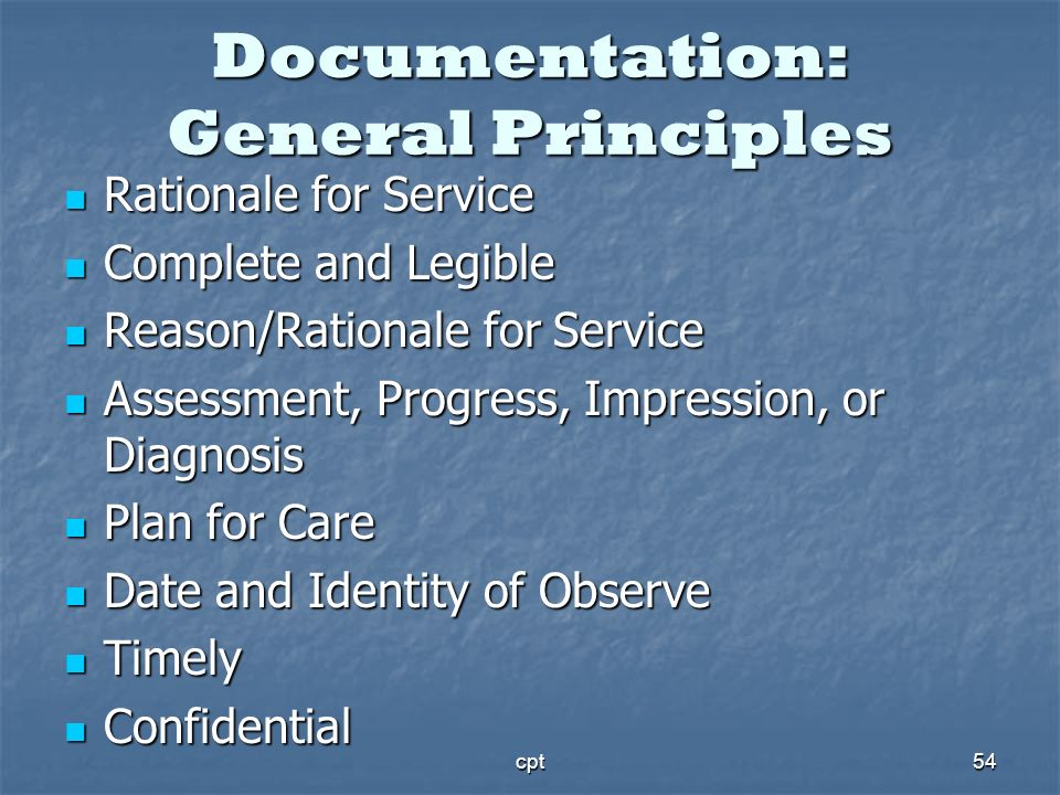 cpt54 Documentation: General Principles Rationale for Service Rationale for Service Complete and Legible Complete and Legible Reason/Rationale for Ser