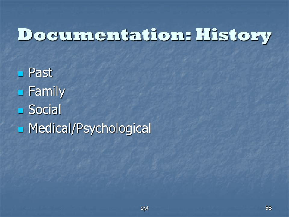 cpt58 Documentation: History Past Past Family Family Social Social Medical/Psychological Medical/Psychological