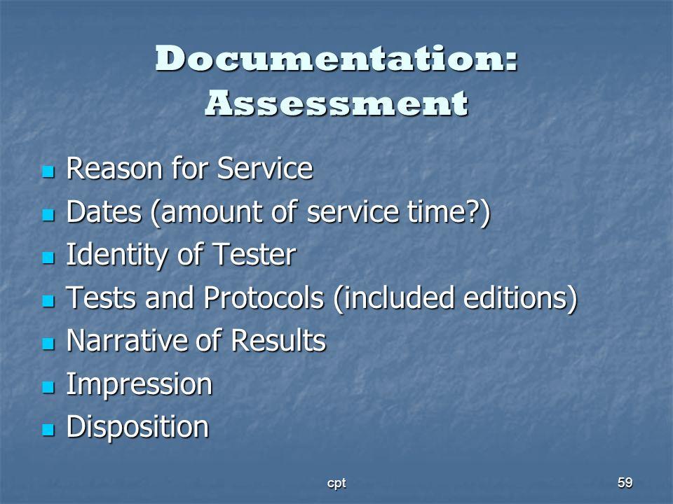 cpt59 Documentation: Assessment Reason for Service Reason for Service Dates (amount of service time?) Dates (amount of service time?) Identity of Test