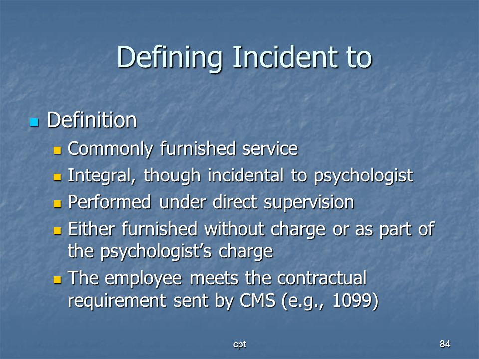 cpt84 Defining Incident to Defining Incident to Definition Definition Commonly furnished service Commonly furnished service Integral, though incidenta