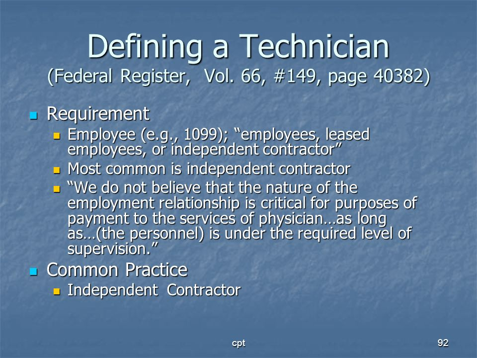 cpt92 Defining a Technician (Federal Register, Vol. 66, #149, page 40382) Requirement Requirement Employee (e.g., 1099); employees, leased employees,