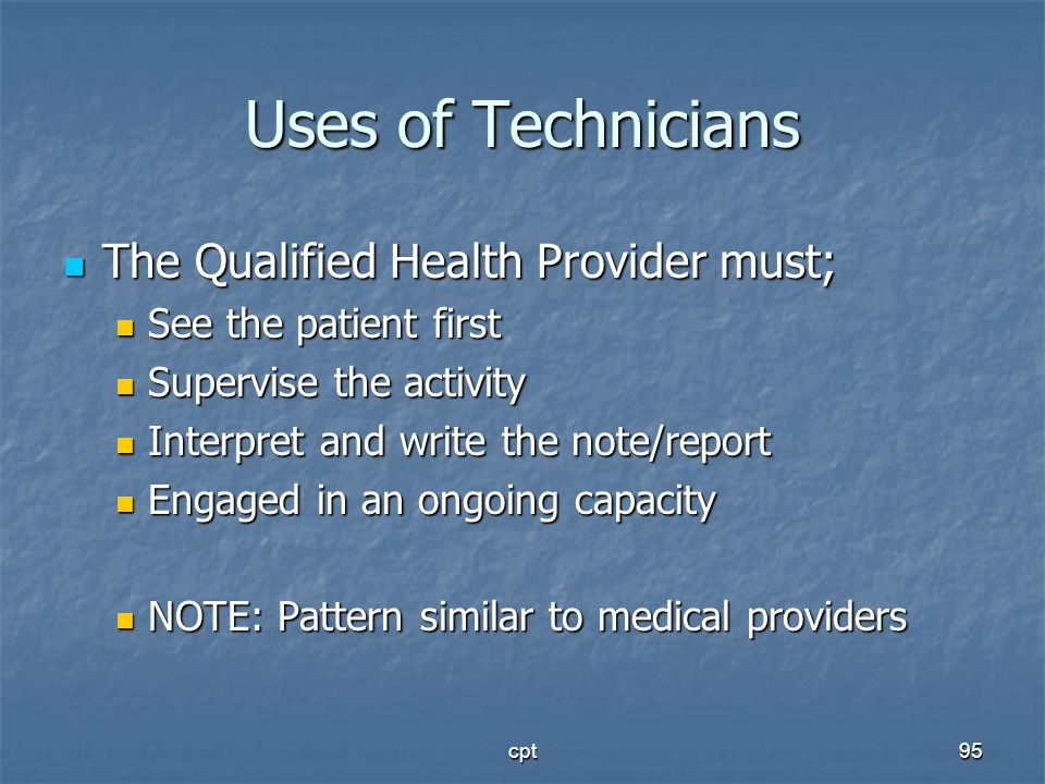 cpt95 Uses of Technicians The Qualified Health Provider must; The Qualified Health Provider must; See the patient first See the patient first Supervis