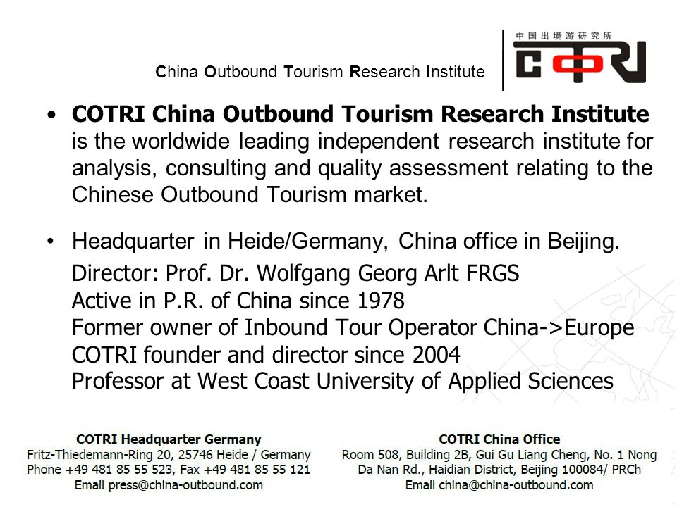 Powered by China Outbound Tourism Research Institute COTRI China Outbound Tourism Research Institute is the worldwide leading independent research institute for analysis, consulting and quality assessment relating to the Chinese Outbound Tourism market.