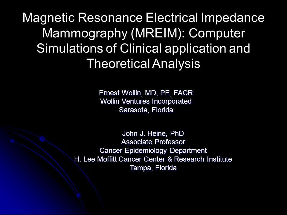 Ernest Wollin, MD, PE, FACR Wollin Ventures Incorporated Sarasota, Florida John J. Heine, PhD Associate Professor Cancer Epidemiology Department H. Le