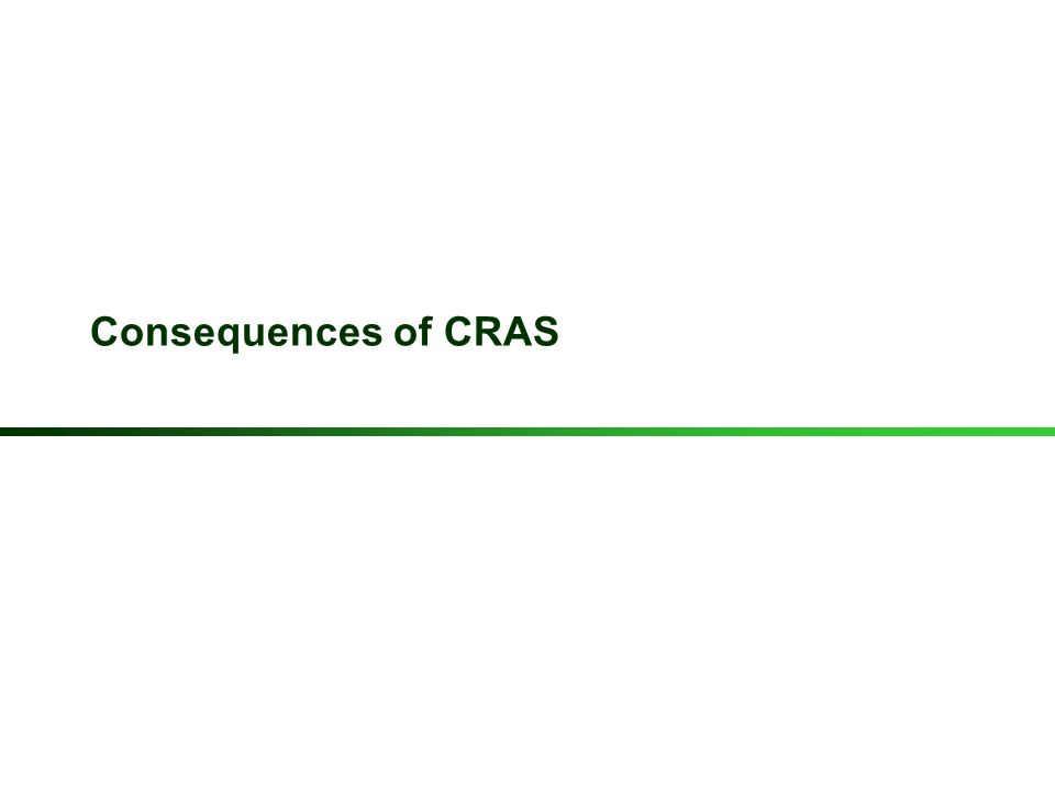 Consequences of CRAS