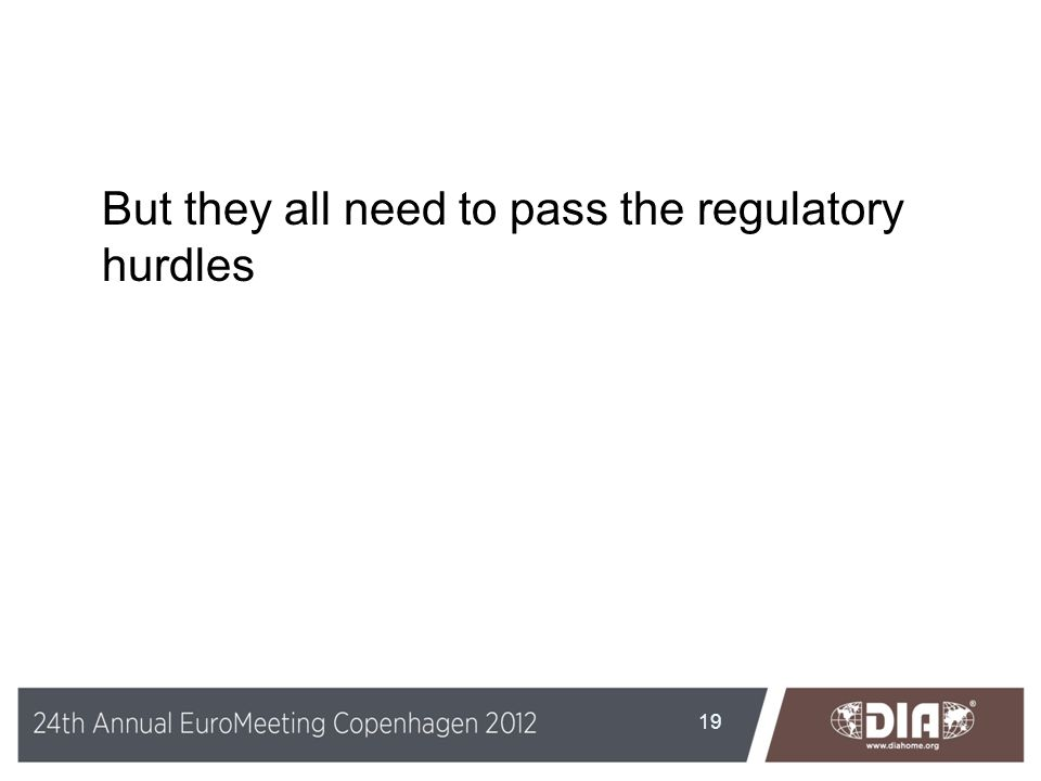 But they all need to pass the regulatory hurdles 19