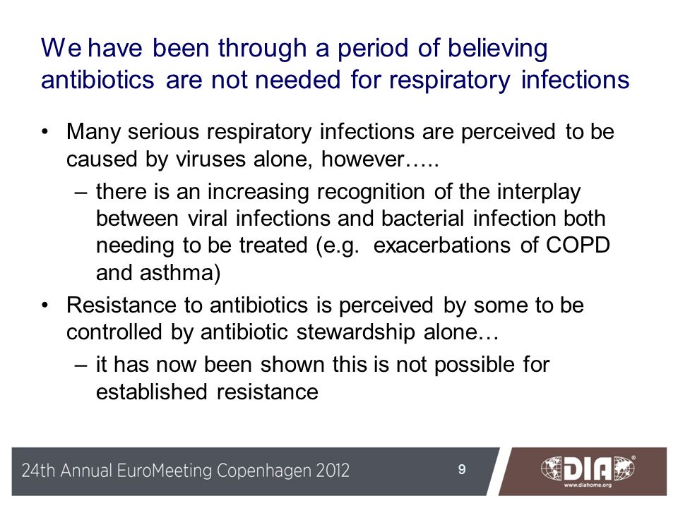 We have been through a period of believing antibiotics are not needed for respiratory infections Many serious respiratory infections are perceived to