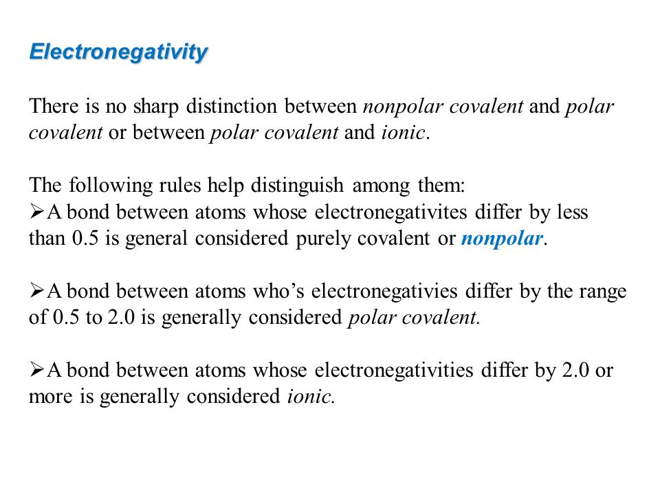 Electronegativity There is no sharp distinction between nonpolar covalent and polar covalent or between polar covalent and ionic. The following rules