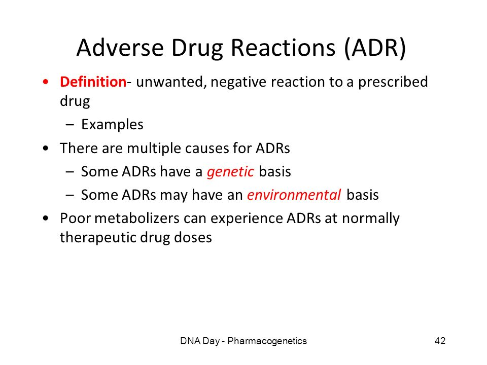 DNA Day - Pharmacogenetics42 Adverse Drug Reactions (ADR) Definition- unwanted, negative reaction to a prescribed drug –Examples There are multiple ca