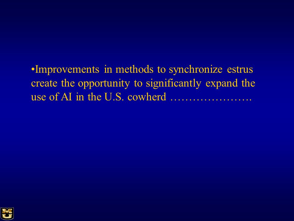 Improvements in methods to synchronize estrus create the opportunity to significantly expand the use of AI in the U.S. cowherd ………………….