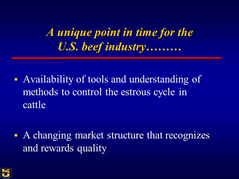 A unique point in time for the U.S. beef industry……… Availability of tools and understanding of methods to control the estrous cycle in cattle A chang