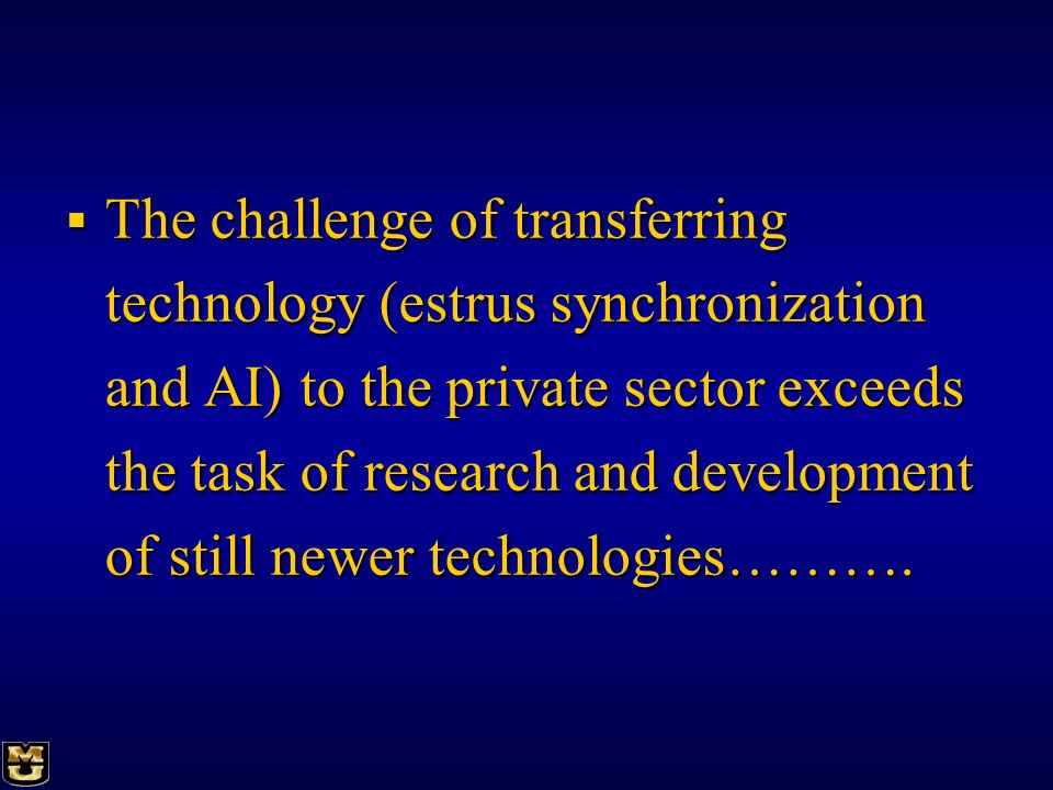 The challenge of transferring technology (estrus synchronization and AI) to the private sector exceeds the task of research and development of still n