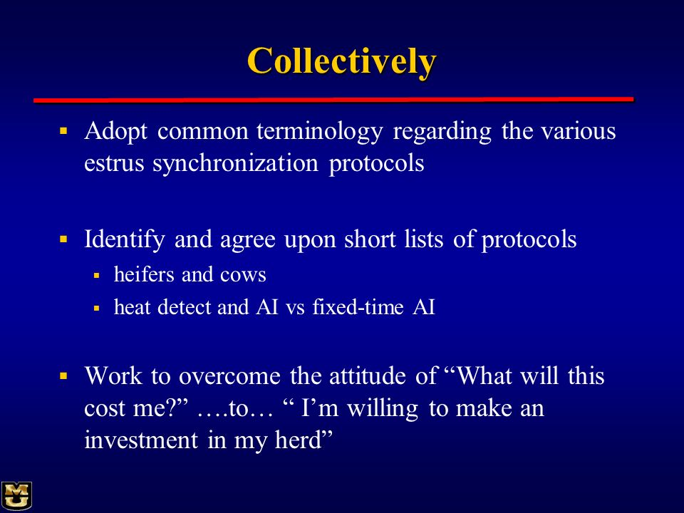 Collectively Adopt common terminology regarding the various estrus synchronization protocols Identify and agree upon short lists of protocols heifers