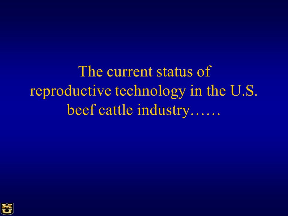 The current status of reproductive technology in the U.S. beef cattle industry……
